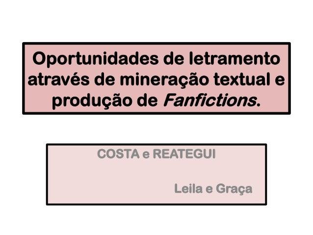 Oportunidades de letramento através de mineração textual e produção de Fanfictions. COSTA e REATEGUI Leila e Graça