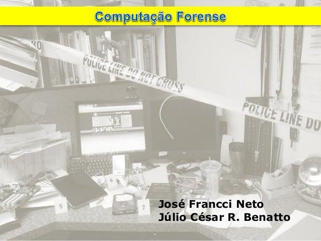 José Francci Neto  Júlio César R. Benatto