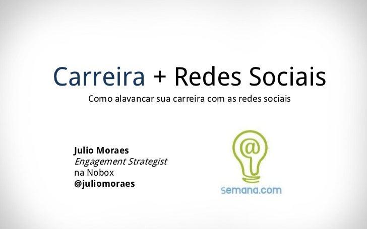 Carreira + Redes Sociais    Como alavancar sua carreira com as redes sociais Julio Moraes Engagement Strategist na Nobox @...
