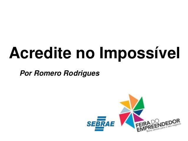 Acredite no Impossível Por Romero Rodrigues