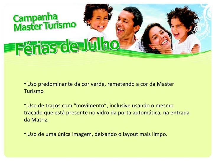"<ul><li>Uso predominante da cor verde, remetendo a cor da Master Turismo </li></ul><ul><li>Uso de traços com ""movimento"", ..."