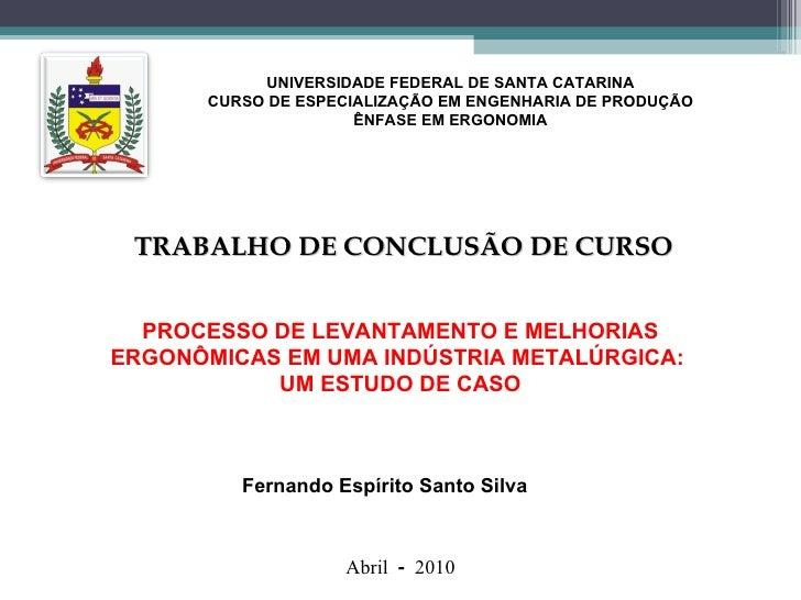 UNIVERSIDADE FEDERAL DE SANTA CATARINA CURSO DE ESPECIALIZAÇÃO EM ENGENHARIA DE PRODUÇÃO ÊNFASE EM ERGONOMIA TRABALHO DE C...
