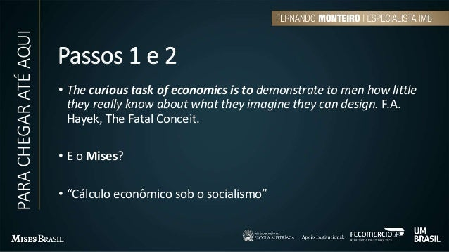 Passos 1 e 2 • The curious task of economics is to demonstrate to men how little they really know about what they imagine ...