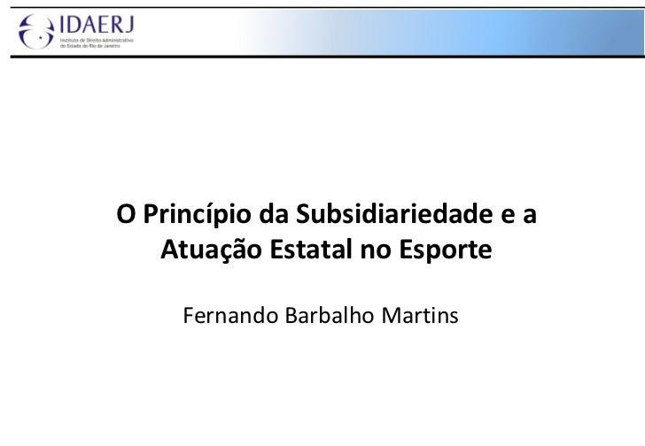 O Princípio da Subsidiariedade e a Atuação Estatal no Esporte Fernando Barbalho Martins