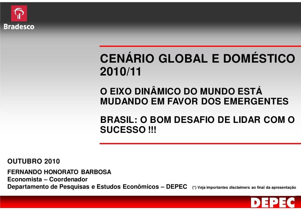 CENÁRIO GLOBAL E DOMÉSTICO                           2010/11                           O EIXO DINÂMICO DO MUNDO ESTÁ      ...