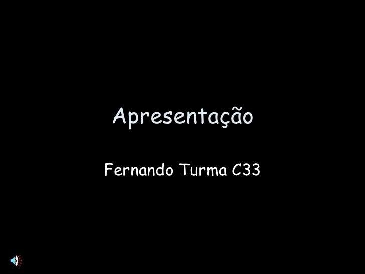 Apresentação Fernando Turma C33