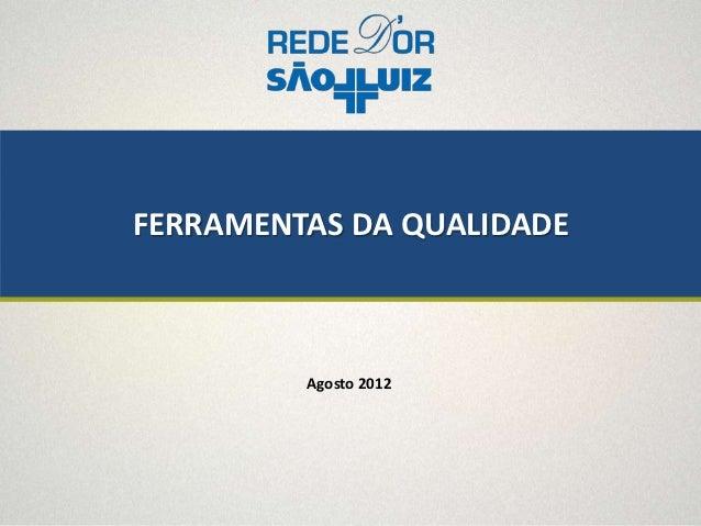 FERRAMENTAS DA QUALIDADE         Agosto 2012