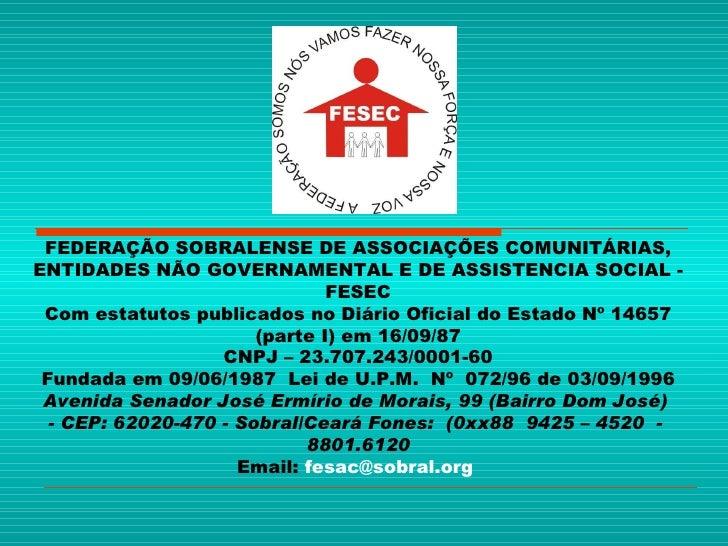 FEDERAÇÃO SOBRALENSE DE ASSOCIAÇÕES COMUNITÁRIAS, ENTIDADES NÃO GOVERNAMENTAL E DE ASSISTENCIA SOCIAL - FESEC Com estatuto...