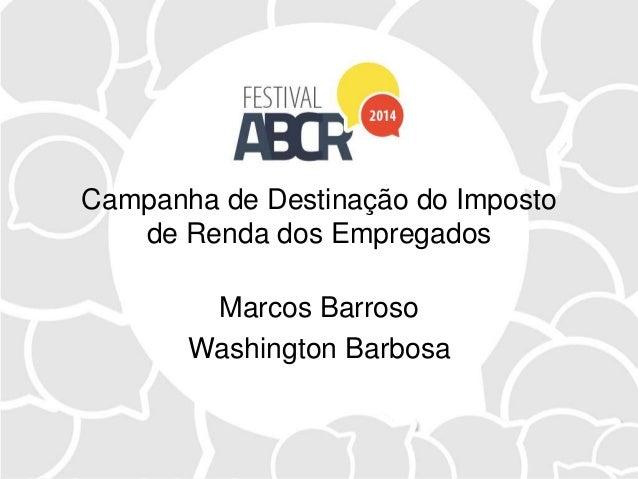 Campanha de Destinação do Imposto de Renda dos Empregados Marcos Barroso Washington Barbosa