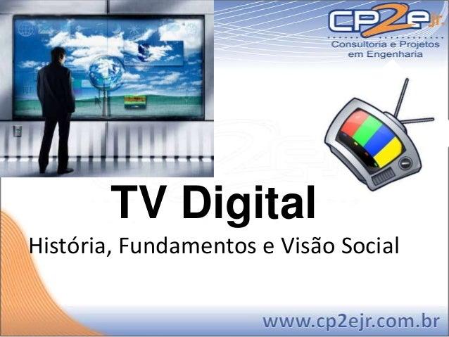 TV DigitalHistória, Fundamentos e Visão Social