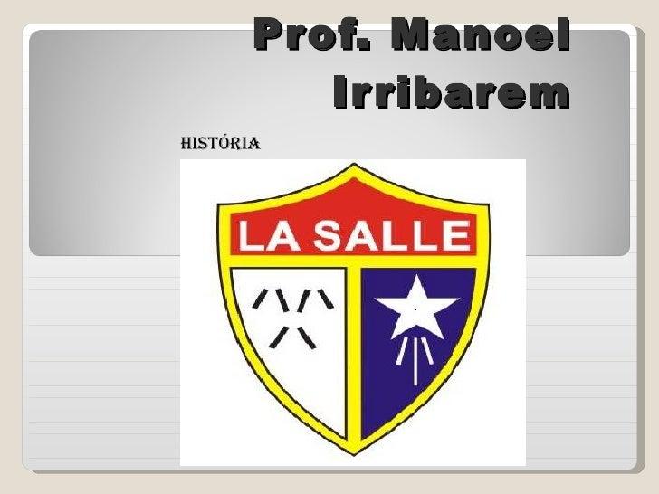 Prof. Manoel Irribarem HISTÓRIA