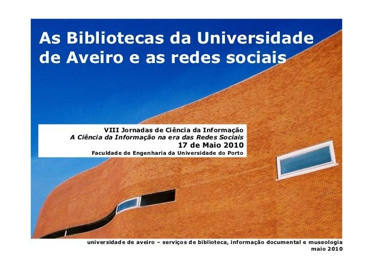 As Bibliotecas da Universidade de Aveiro e as redes sociais                 VIII Jornadas de Ciência da Informação    A Ci...