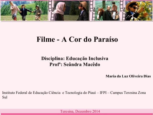 Filme - A Cor do Paraíso  Disciplina: Educação Inclusiva  Profª: Seândra Macêdo  Instituto Federal de Educação Ciência e T...