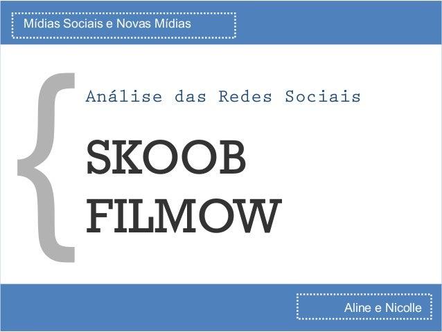 Mídias Sociais e Novas Mídias SKOOB FILMOW Análise das Redes Sociais Aline e Nicolle {