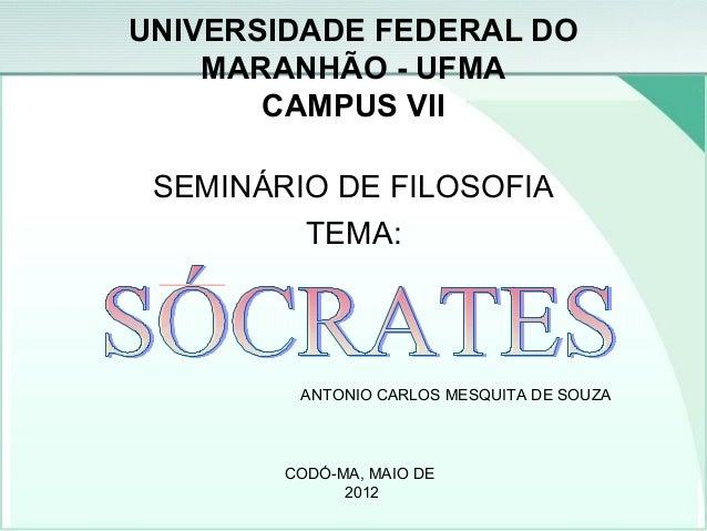 UNIVERSIDADE FEDERAL DO MARANHÃO - UFMA CAMPUS VII SEMINÁRIO DE FILOSOFIA TEMA: ANTONIO CARLOS MESQUITA DE SOUZA CODÓ-MA, ...
