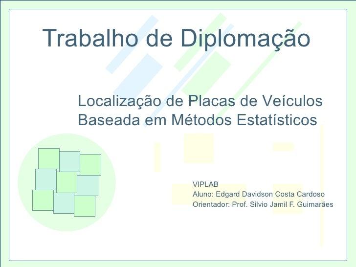 Trabalho de Diplomação VIPLAB Aluno: Edgard Davidson Costa Cardoso Orientador: Prof. Silvio Jamil F. Guimarães Localização...