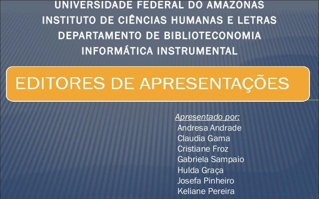 UNIVERSIDADE FEDERAL DO AMAZONAS INSTITUTO DE CIÊNCIAS HUMANAS E LETRAS DEPARTAMENTO DE BIBLIOTECONOMIA INFORMÁTICA INSTRU...