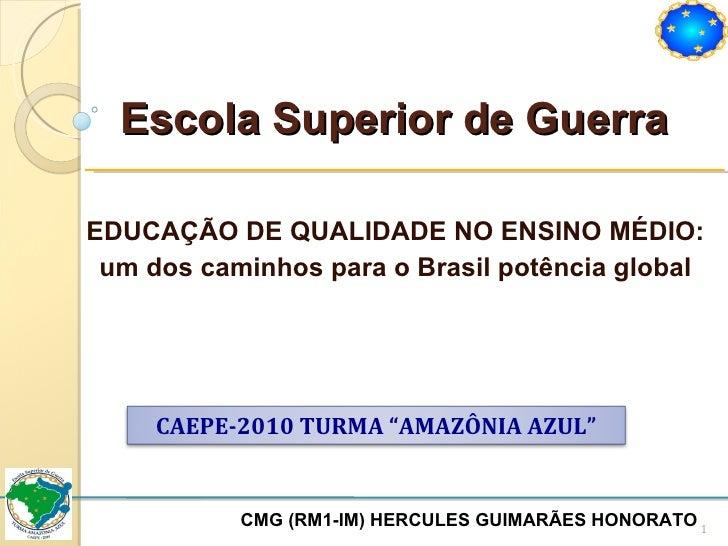Escola Superior de Guerra EDUCAÇÃO DE QUALIDADE NO ENSINO MÉDIO: um dos caminhos para o Brasil potência global CMG (RM1-IM...