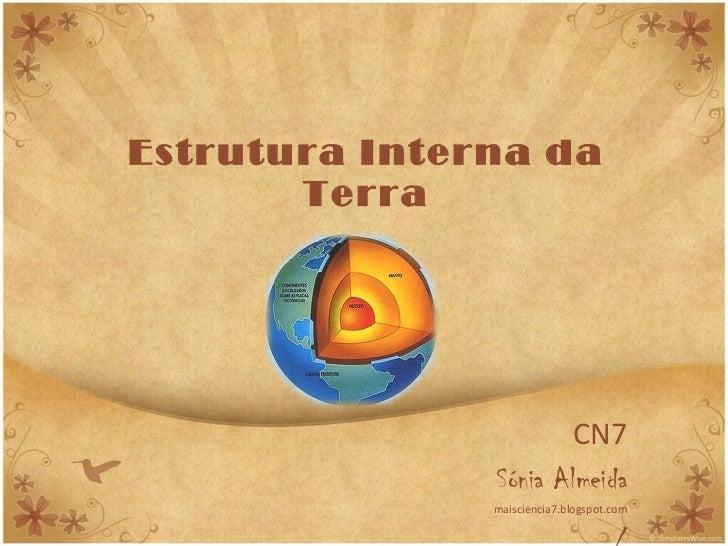 Estrutura Interna da Terra CN7 Sónia Almeida maisciencia7.blogspot.com /