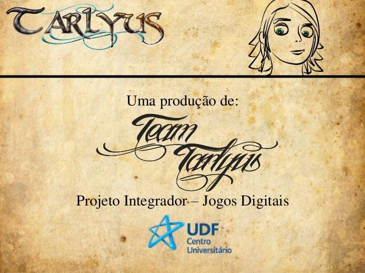 Uma produção de:<br />Projeto Integrador – Jogos Digitais<br />