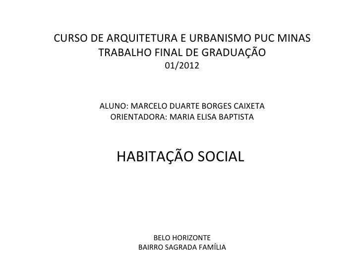 CURSO DE ARQUITETURA E URBANISMO PUC MINAS       TRABALHO FINAL DE GRADUAÇÃO                     01/2012       ALUNO: MARC...