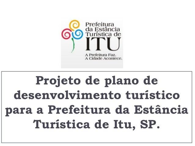 Projeto de plano de desenvolvimento turísticopara a Prefeitura da Estância    Turística de Itu, SP.