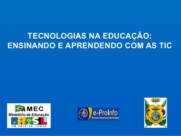 TECNOLOGIAS NA EDUCAÇÃO:ENSINANDO E APRENDENDO COM AS TIC
