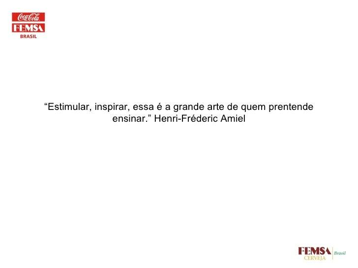 """"""" Estimular, inspirar, essa é a grande arte de quem prentende ensinar."""" Henri-Fréderic Amiel"""