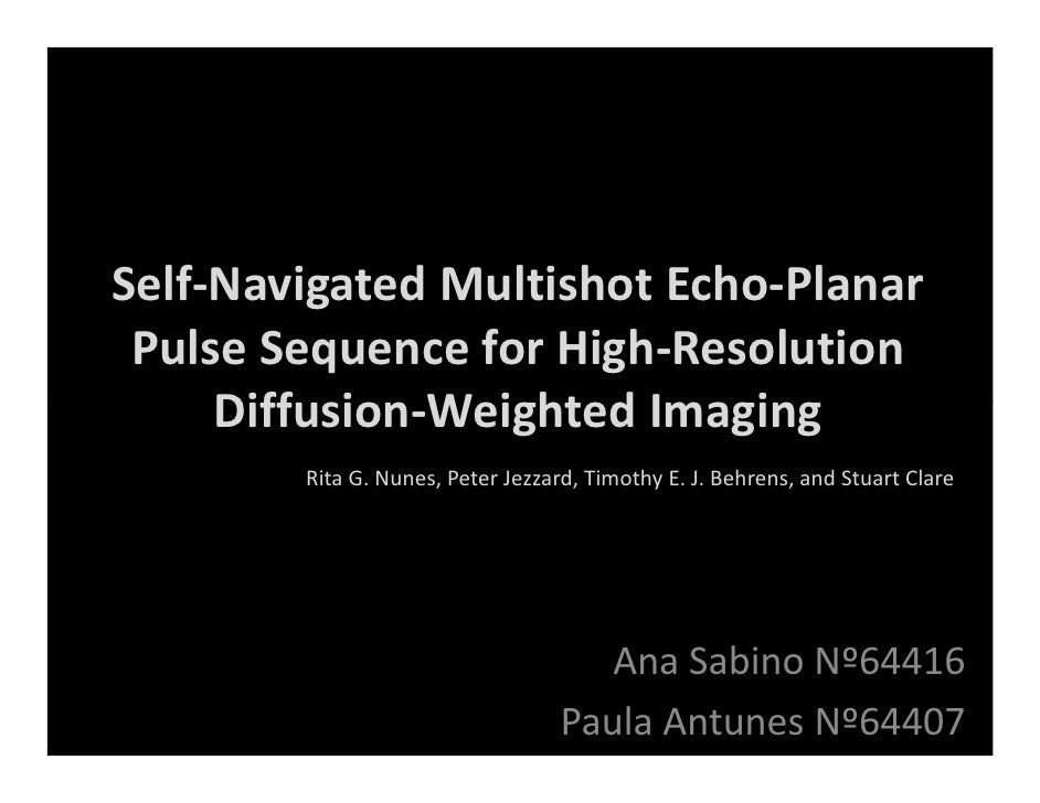 Self-Navigated Multishot Echo-Planar  Pulse Sequence for High-Resolution      Diffusion-Weighted Imaging         Rita G. N...
