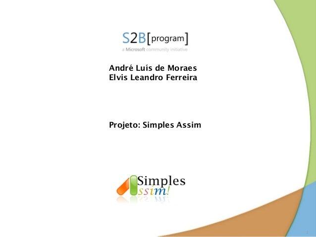 André Luís de MoraesElvis Leandro FerreiraProjeto: Simples Assim                         1