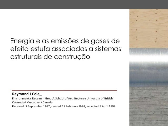 Energia e as emissões de gases deefeito estufa associadas a sistemasestruturais de construçãoRaymond J Cole_Environmental ...