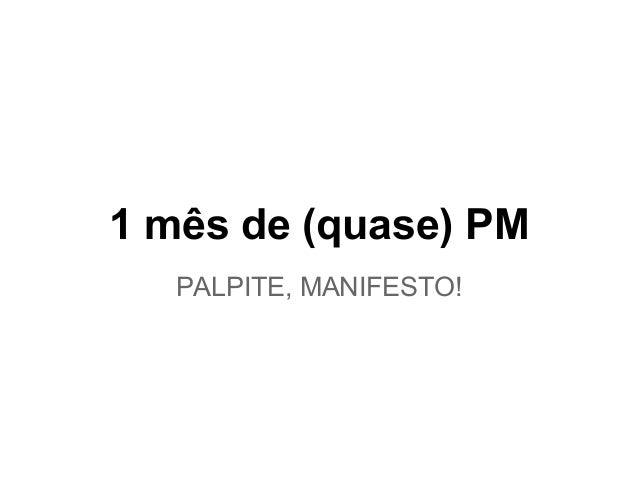 1 mês de (quase) PM PALPITE, MANIFESTO!