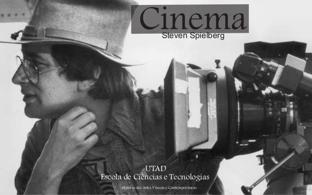 Cinema Steven Spielberg  UTAD Escola de Ciências e Tecnologias História das Artes Visuais e Contemporâneas