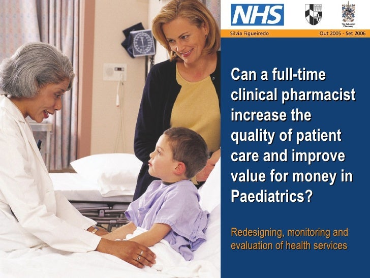 Can a full-timeclinical pharmacistincrease thequality of patientcare and improvevalue for money inPaediatrics?Redesigning,...