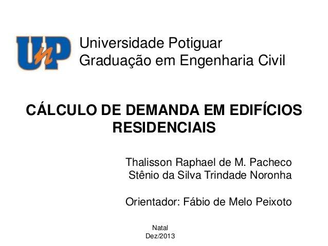 Universidade Potiguar Graduação em Engenharia Civil  CÁLCULO DE DEMANDA EM EDIFÍCIOS RESIDENCIAIS Thalisson Raphael de M. ...
