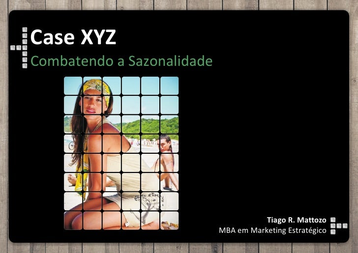 Case XYZCombatendo a Sazonalidade                                       Tiago R. Mattozo                            MBA em...
