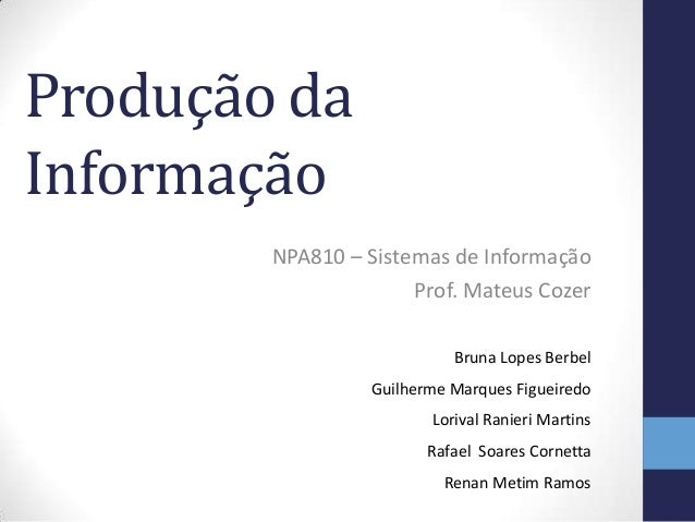 Produção daInformação        NPA810 – Sistemas de Informação                      Prof. Mateus Cozer                      ...