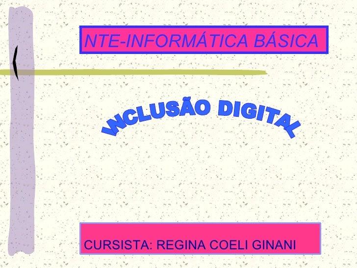 CURSISTA: REGINA COELI GINANI NTE-INFORMÁTICA BÁSICA INCLUSÃO DIGITAL