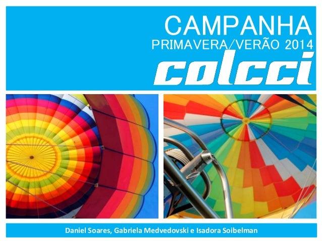 CAMPANHAPRIMAVERA/VERÃO 2014 Daniel Soares, Gabriela Medvedovski e Isadora Soibelman