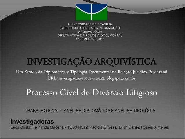 INVESTIGAÇÃO ARQUIVÍSTICA Um Estudo da Diplomática e Tipologia Documental na Relação Jurídico Processual URL: investigacao...