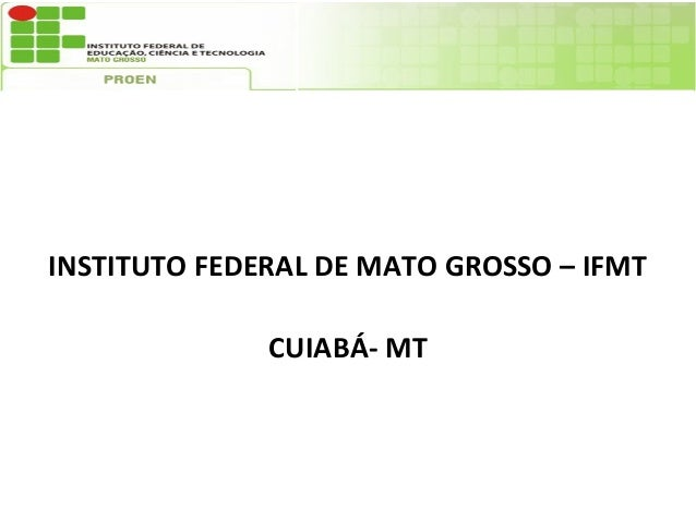 INSTITUTO FEDERAL DE MATO GROSSO – IFMT              CUIABÁ- MT