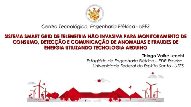Centro Tecnológico, Engenharia Elétrica - UFESCentro Tecnológico, Engenharia Elétrica - UFES SISTEMA SMART GRID DE TELEMET...