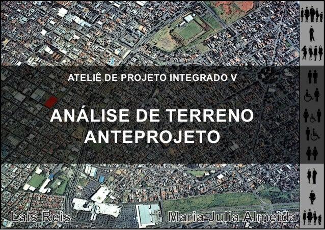ATELIÊ DE PROJETO INTEGRADO V ANÁLISE DE TERRENO ANTEPROJETO Laís Reis Maria Julia Almeida