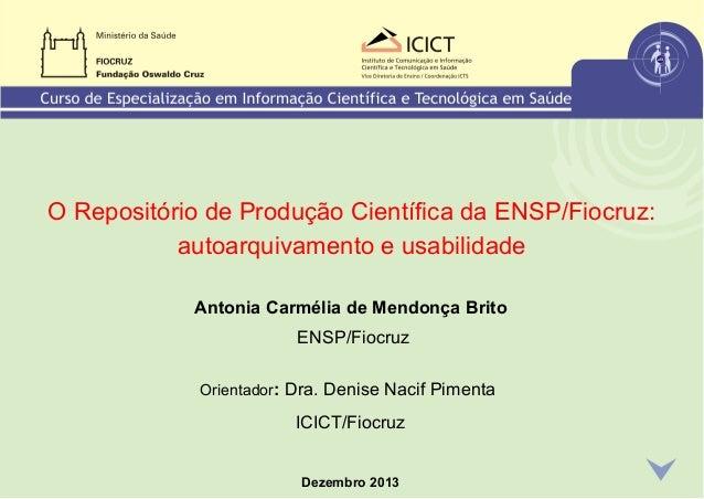 O Repositório de Produção Científica da ENSP/Fiocruz: autoarquivamento e usabilidade Antonia Carmélia de Mendonça Brito EN...