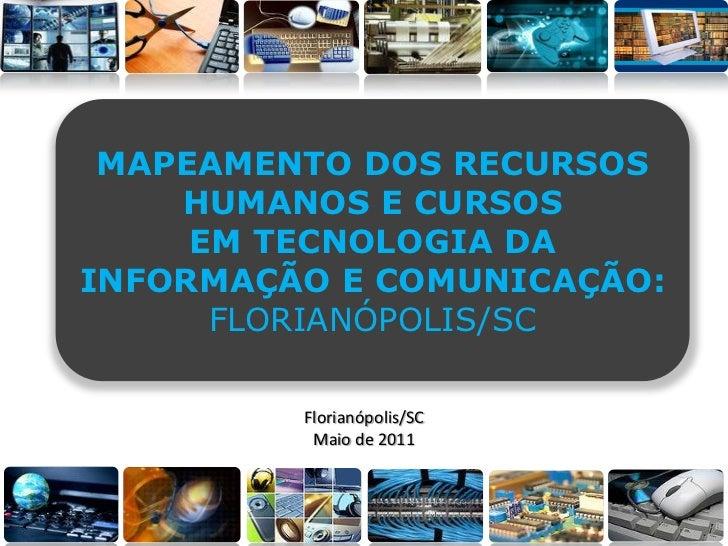 MAPEAMENTO DOS RECURSOS    HUMANOS E CURSOS     EM TECNOLOGIA DAINFORMAÇÃO E COMUNICAÇÃO:      FLORIANÓPOLIS/SC         Fl...