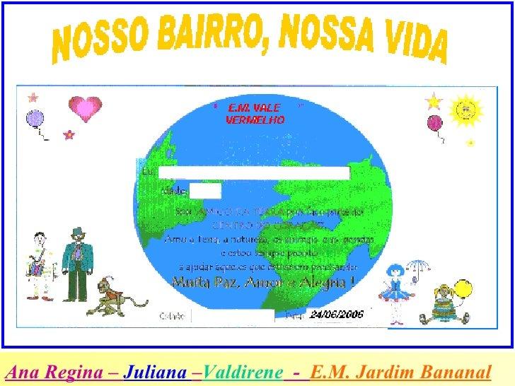 Ana Regina –  Juliana  – Valdirene   -  E.M. Jardim Bananal