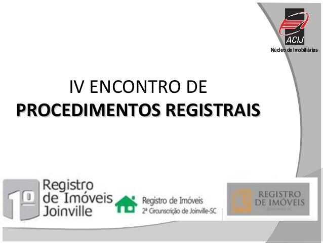 Núcleo de Imobiliárias IV ENCONTRO DE PROCEDIMENTOS REGISTRAISPROCEDIMENTOS REGISTRAIS