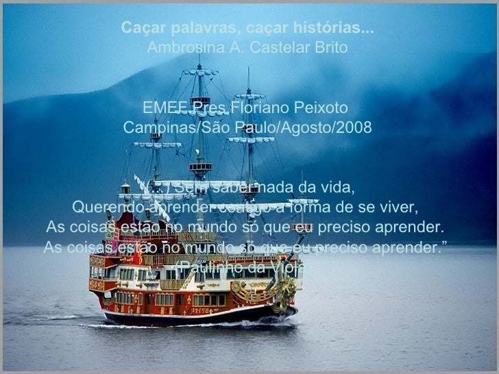 Caçar palavras, caçar histórias... Ambrosina A. Castelar Brito EMEF.Pres.Floriano Peixoto  Campinas/São Paulo/Agosto/2008 ...