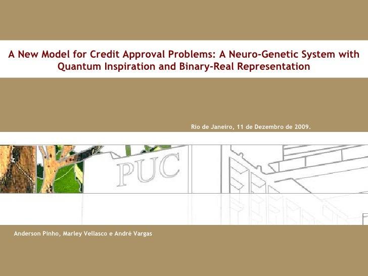 Rio de Janeiro, 11 de Dezembro de 2009. A New Model for Credit Approval Problems: A Neuro-Genetic System with Quantum Insp...