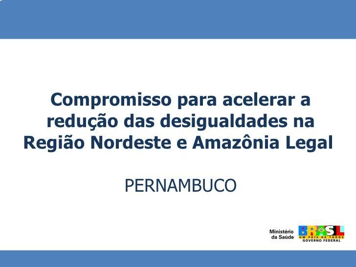Compromisso para acelerar a redução das desigualdades na Região Nordeste e Amazônia Legal  PERNAMBUCO